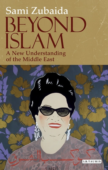 Beyond Islam - A New Understanding of the Middle East ebook by Sami Zubaida