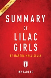 Summary of Lilac Girls - by Martha Hall Kelly | Includes Analysis ebook by Instaread Summaries