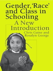 Gender, 'Race' and Class in Schooling - A New Introduction ebook by Dr Chris Gaine,Chris Gaine,Ms Rosalyn George,Rosalyn George