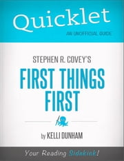 Quicklet on Stephen Covey's First Things First: Chapter-By-Chapter Commentary & Summary ebook by Kelli  Dunham