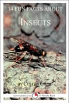 14 Fun Facts About Insects: A 15-Minute Book ebook by Cullen Gwin