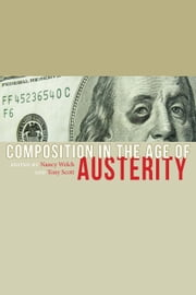 Composition in the Age of Austerity ebook by Nancy Welch,Tony Scott
