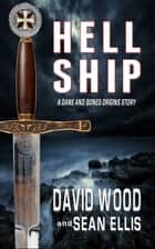 Hell Ship - A Dane and Bones Origins Story ebook by David Wood, Sean Ellis
