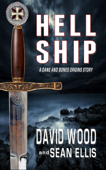 Hell Ship - A Dane and Bones Origins Story ebook by David Wood,Sean Ellis