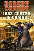 1882: Custer in Chains ebook by
