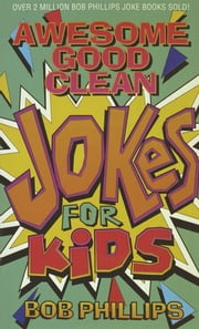 Awesome Good Clean Jokes for Kids ebook by Bob Phillips