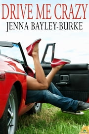 Drive Me Crazy ebook by Jenna Bayley-Burke