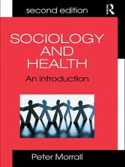 Sociology and Health - An Introduction ebook by Peter Morrall,Peter Morrall