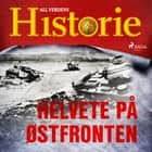 Helvete på Østfronten audiobook by All Verdens Historie