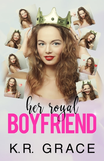 Her Royal Boyfriend ebook by K.R. Grace