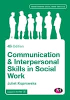 Communication and Interpersonal Skills in Social Work ebook by Juliet Koprowska