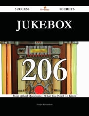 jukebox 206 Success Secrets - 206 Most Asked Questions On jukebox - What You Need To Know ebook by Evelyn Richardson