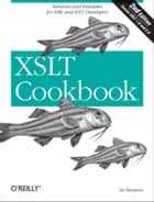XSLT Cookbook - Solutions and Examples for XML and XSLT Developers ebook by Sal Mangano