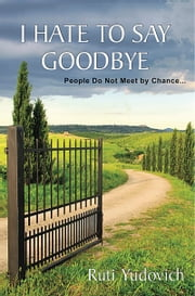 I Hate to Say Goodbye, People do not meet by chance... ebook by Ruti Yudovich