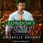 London's Late Night Scandal audiobook by Anabelle Bryant
