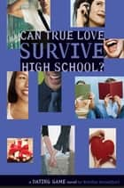 Dating Game #3: Can True Love Survive High School? ebook by Natalie Standiford
