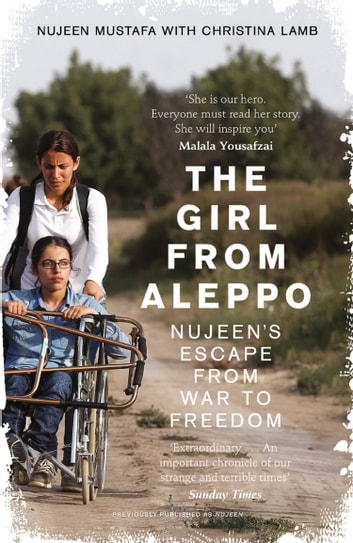 The Girl From Aleppo: Nujeen's Escape From War to Freedom ebook by Nujeen Mustafa