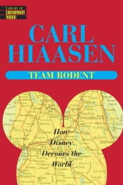 Team Rodent - How Disney Devours the World ebook by Carl Hiaasen