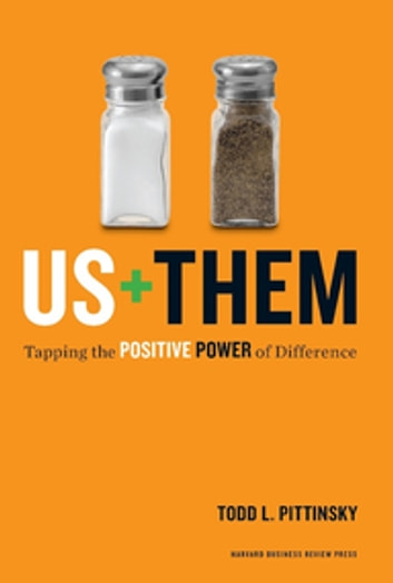 Us Plus Them - Tapping the Positive Power of Difference ebook by Todd L. Pittinsky