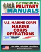 21st Century U.S. Military Manuals: U.S. Marine Corps (USMC) Marine Corps Operations MCDP 1-0 (Value-Added Professional Format Series) ebook by Progressive Management