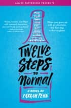 Twelve Steps to Normal ebook by Farrah Penn, James Patterson