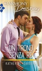 Un trono senza re ebook by Katherine Garbera