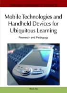 Mobile Technologies and Handheld Devices for Ubiquitous Learning - Research and Pedagogy ebook by Wan Ng