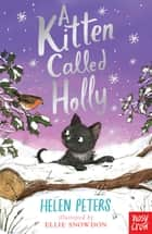 A Kitten Called Holly ebook by Helen Peters, Ellie Snowdon