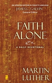 Faith Alone - A Daily Devotional ebook by Martin Luther,James C. Galvin