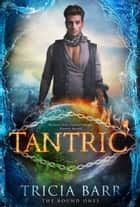 Tantric (The Bound Ones Book 2) ebook by Tricia Barr