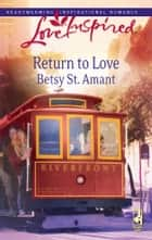 Return to Love ebook by Betsy St. Amant
