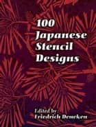 100 Japanese Stencil Designs ebook by Friedrich Deneken