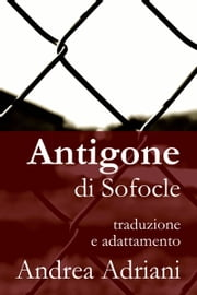 Antigone di Sofocle ebook by Andrea Adriani