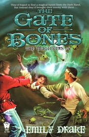 The Gate of Bones - The Magickers #4 ebook by Emily Drake