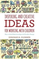 Inspiring and Creative Ideas for Working with Children - How to Build Relationships and Enable Change ebook by Deborah Plummer
