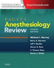 Faust's Anesthesiology Review ebook by Michael J. Murray,Steven H. Rose,Denise J. Wedel,Barry A Harrison,Jeff T Mueller,C. Thomas Wass