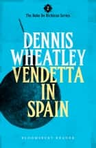 Vendetta in Spain ebook by Dennis Wheatley