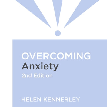 Overcoming Anxiety, 2nd Edition - A self-help guide using cognitive behavioural techniques audiobook by Helen Kennerley