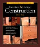 The Complete Illustrated Guide to Furniture & Cabinet Construction ebook by Andy Rae