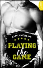 Playing the Game ebook by Amy Andrews, Sabine Neumann