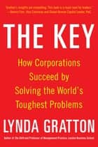 The Key: How Corporations Succeed by Solving the World's Toughest Problems ebook by Lynda Gratton