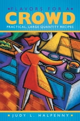 Flavors for a Crowd - Practical, Large Quantity Recipes ebook by Judy L. Halpenny