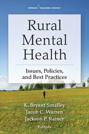 Rural Mental Health - Issues, Policies, and Best Practices ebook by K. Bryant Smalley Ph.D., Psy.D.,Jacob Warren Ph.D.