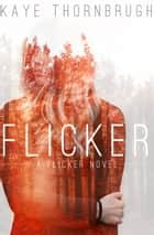 Flicker ebook by Kaye Thornbrugh