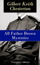 All Father Brown Mysteries - Complete edition ebook by G.K.  Chesterton