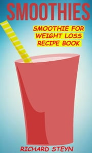 Smoothies: Smoothie For Weight Loss Recipe Book ebook by Kobo.Web.Store.Products.Fields.ContributorFieldViewModel