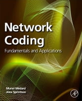 Network Coding - Fundamentals and Applications ebook by