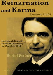 Reincarnation and Karma: Lecture 5 of 5 ebook by Rudolf Steiner
