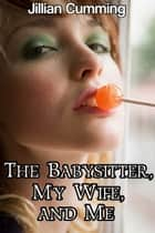 The Babysitter, My Wife, and Me ebook by Jillian Cumming