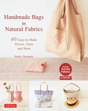 Handmade Bags In Natural Fabrics - Over 25 Easy-To-Make Purses, Totes and More (Tuttle Sewing Books) ebook by Emiko Takahashi